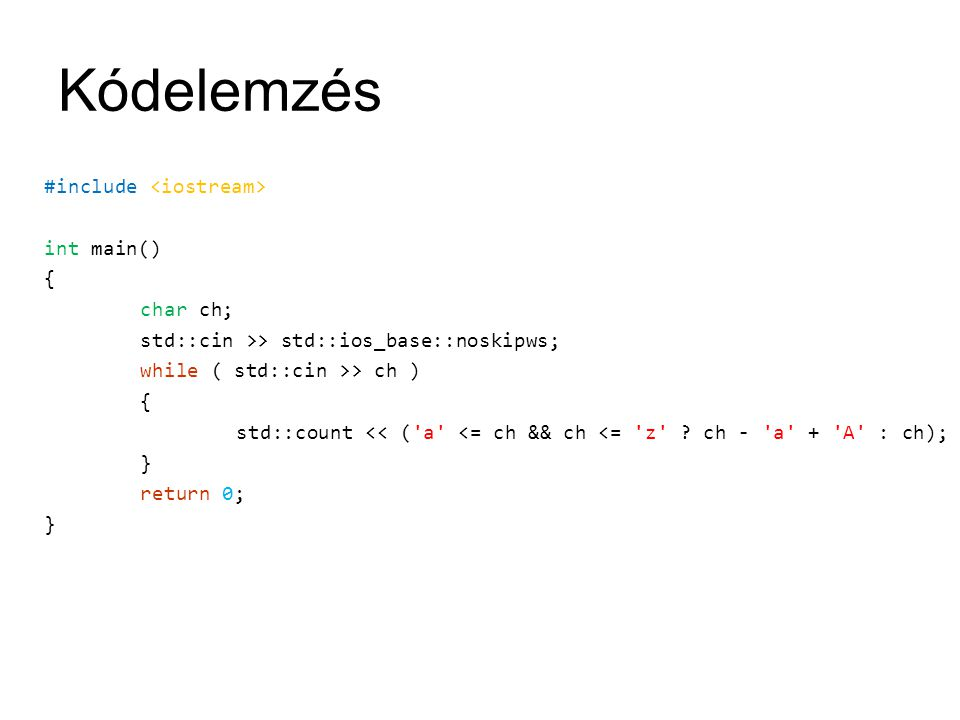 Kódelemzés #include int main() { char ch; std::cin >> std::ios_base::noskipws; while ( std::cin >> ch ) { std::count << ( a <= ch && ch <= z .