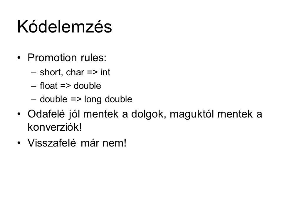 Kódelemzés Promotion rules: –short, char => int –float => double –double => long double Odafelé jól mentek a dolgok, maguktól mentek a konverziók! Vis