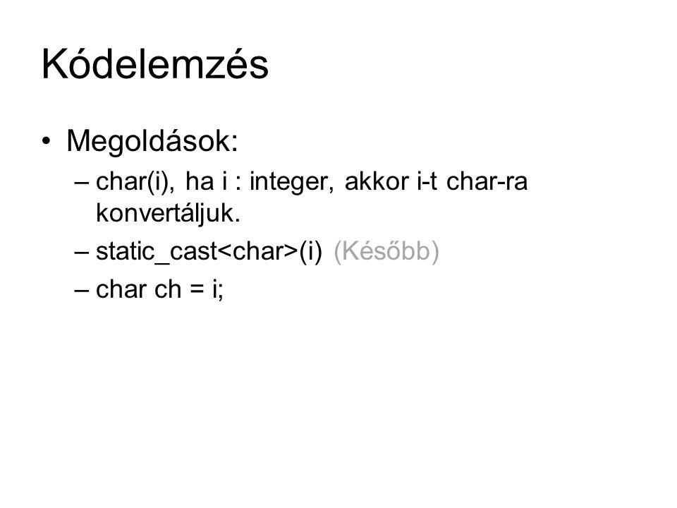 Kódelemzés Megoldások: –char(i), ha i : integer, akkor i-t char-ra konvertáljuk. –static_cast (i) (Később) –char ch = i;