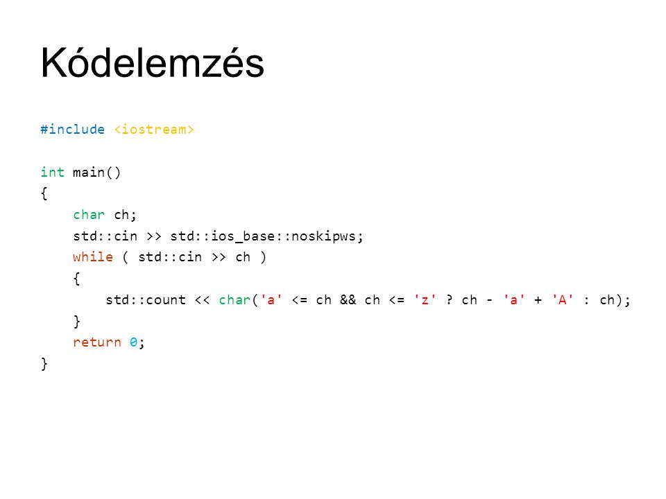 Kódelemzés #include int main() { char ch; std::cin >> std::ios_base::noskipws; while ( std::cin >> ch ) { std::count << char( a <= ch && ch <= z .