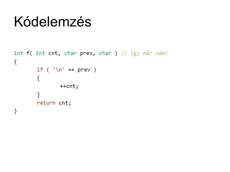 Kódelemzés int f( int cnt, char prev, char ) // így már nem! { if ( '\n' == prev ) { ++cnt; } return cnt; }