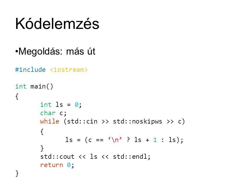Kódelemzés Megoldás: más út #include int main() { int ls = 0; char c; while (std::cin >> std::noskipws >> c) { ls = (c == '\n' ? ls + 1 : ls); } std::