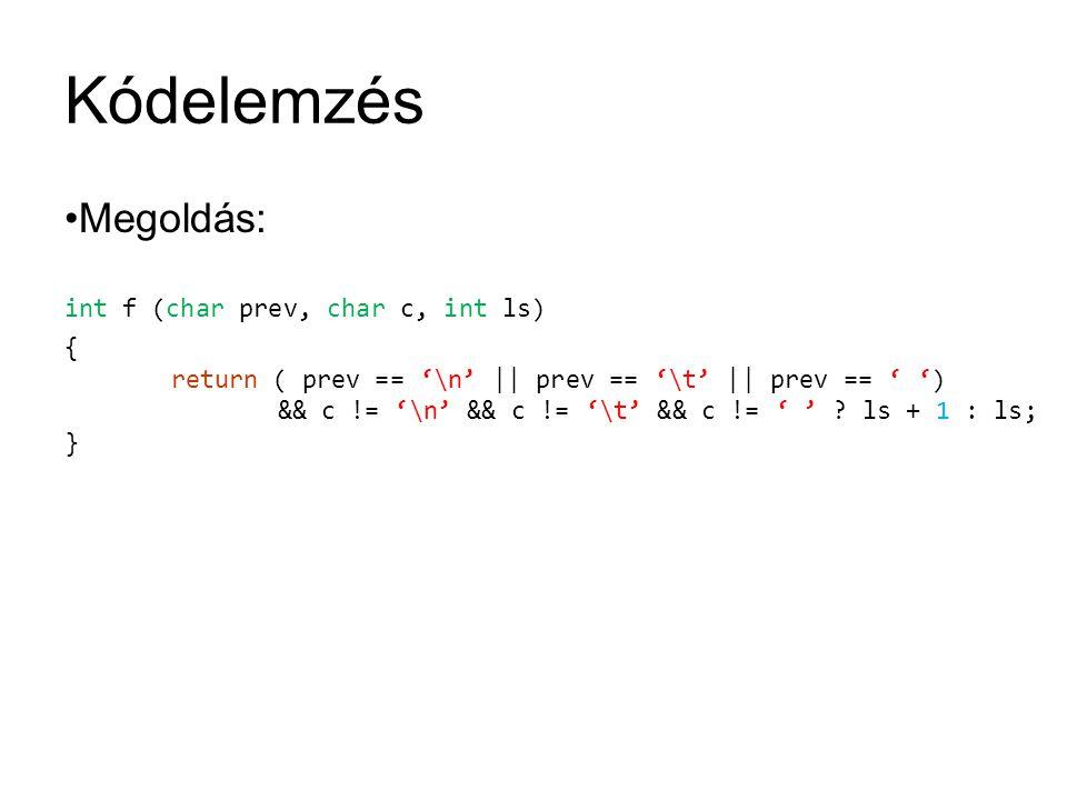 Kódelemzés Megoldás: int f (char prev, char c, int ls) { return ( prev == '\n' || prev == '\t' || prev == ' ') && c != '\n' && c != '\t' && c != ' ' ?