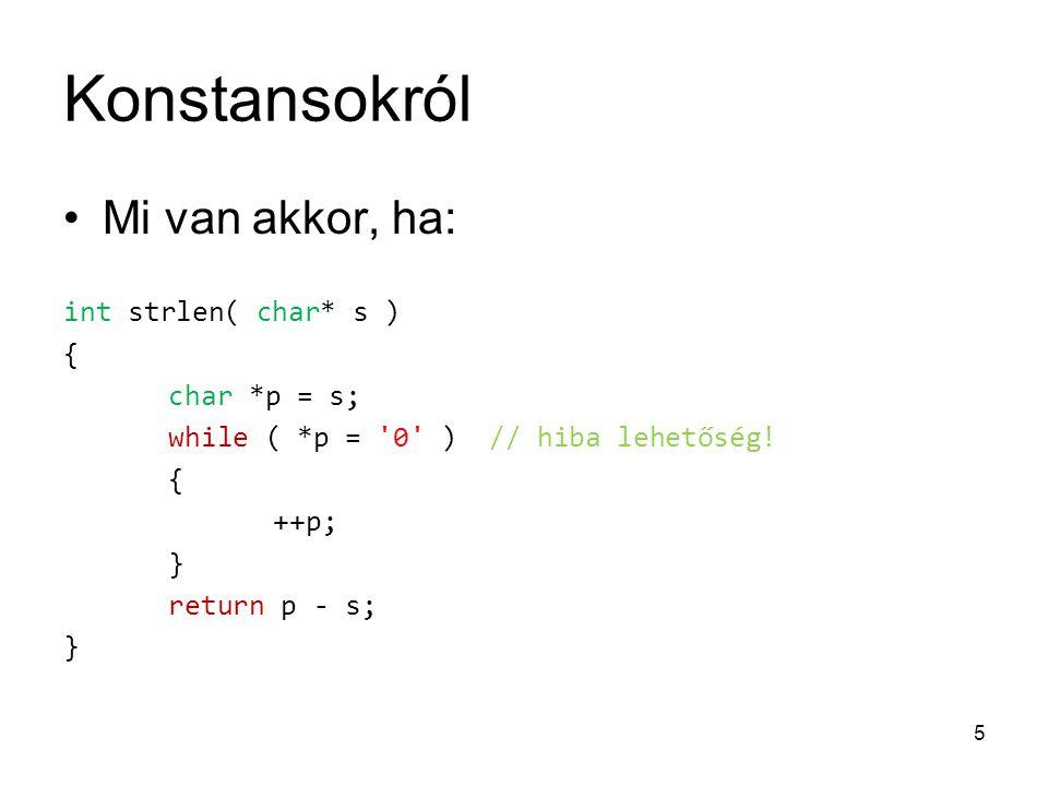 Konstansokról Javítsuk: int strlen( const char* s ) { const char *p = s; // csak együtt lehetnek.