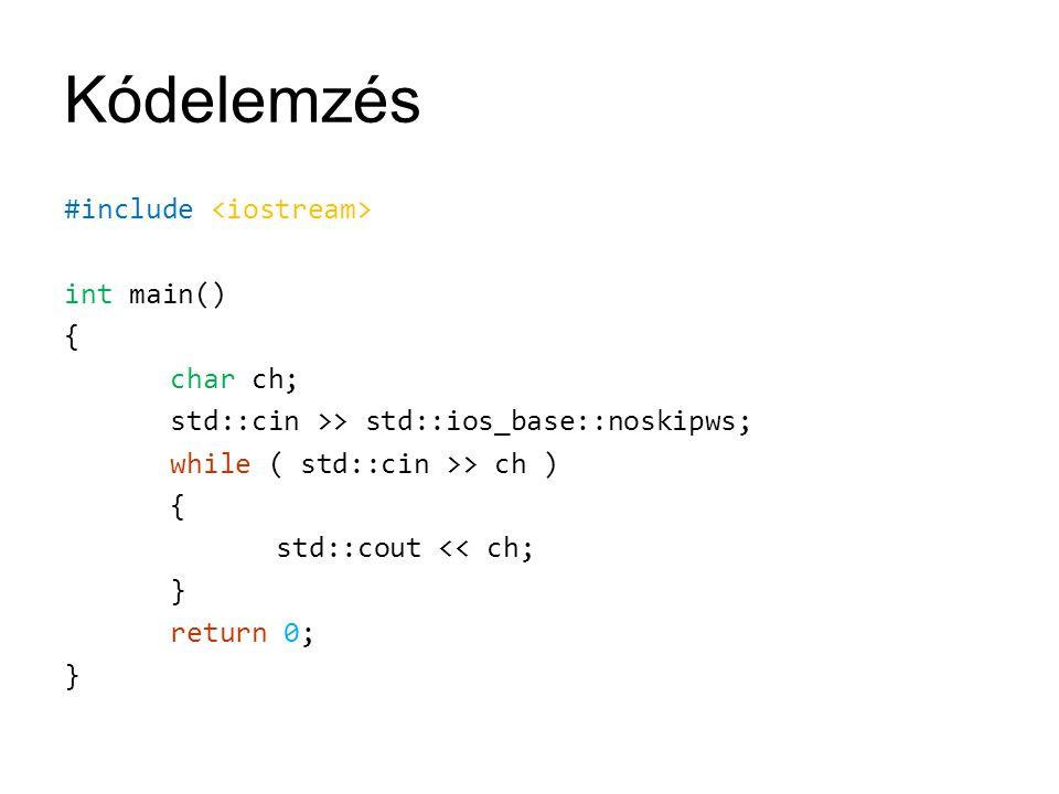 Kódelemzés Megoldás: #include using namespace std; int main() { char ch; while (cin >> noskipws >> ch) { cout << …(???) } } –noskipws: io-manipulátor, nem ugorja át a whitespaceket (space, tab,…), ennek testvére a skipws, mely átugorja azokat.