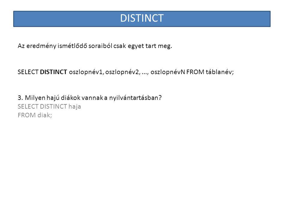 DISTINCT Az eredmény ismétlődő soraiból csak egyet tart meg. SELECT DISTINCT oszlopnév1, oszlopnév2,..., oszlopnévN FROM táblanév; 3. Milyen hajú diák