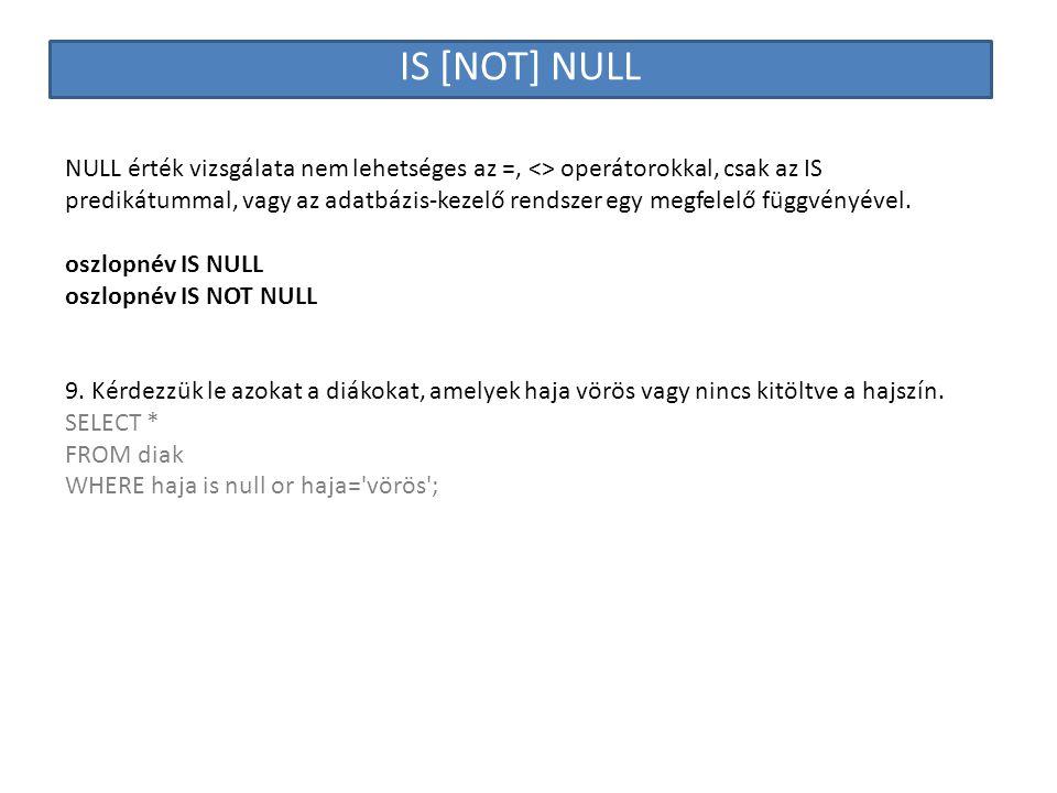 IS [NOT] NULL NULL érték vizsgálata nem lehetséges az =, <> operátorokkal, csak az IS predikátummal, vagy az adatbázis-kezelő rendszer egy megfelelő f