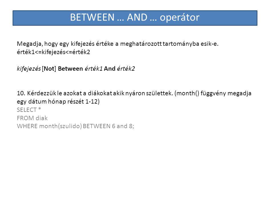 BETWEEN … AND … operátor Megadja, hogy egy kifejezés értéke a meghatározott tartományba esik-e. érték1<=kifejezés<=érték2 kifejezés [Not] Between érté