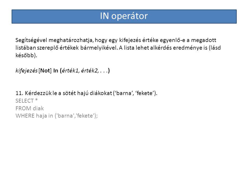 IN operátor Segítségével meghatározhatja, hogy egy kifejezés értéke egyenlő-e a megadott listában szereplő értékek bármelyikével. A lista lehet alkérd