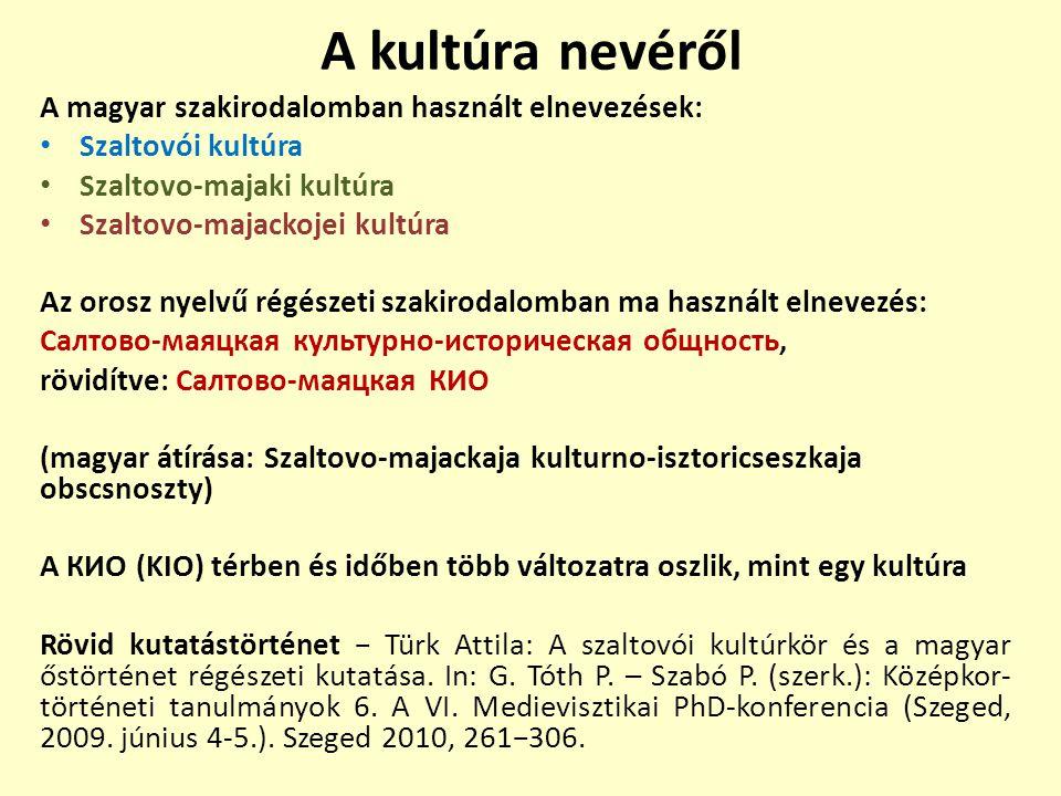 A kultúra nevéről A magyar szakirodalomban használt elnevezések: Szaltovói kultúra Szaltovo-majaki kultúra Szaltovo-majackojei kultúra Az orosz nyelvű