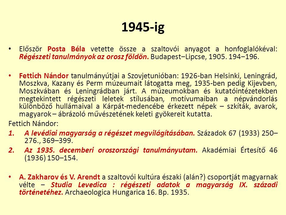 1945-ig Először Posta Béla vetette össze a szaltovói anyagot a honfoglalókéval: Régészeti tanulmányok az orosz földön. Budapest‒Lipcse, 1905. 194‒196.