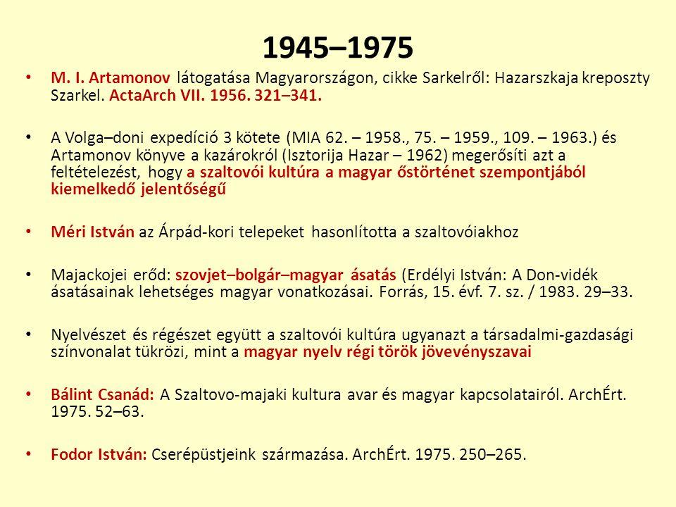 1945–1975 M. I. Artamonov látogatása Magyarországon, cikke Sarkelről: Hazarszkaja kreposzty Szarkel. ActaArch VII. 1956. 321–341. A Volga–doni expedíc