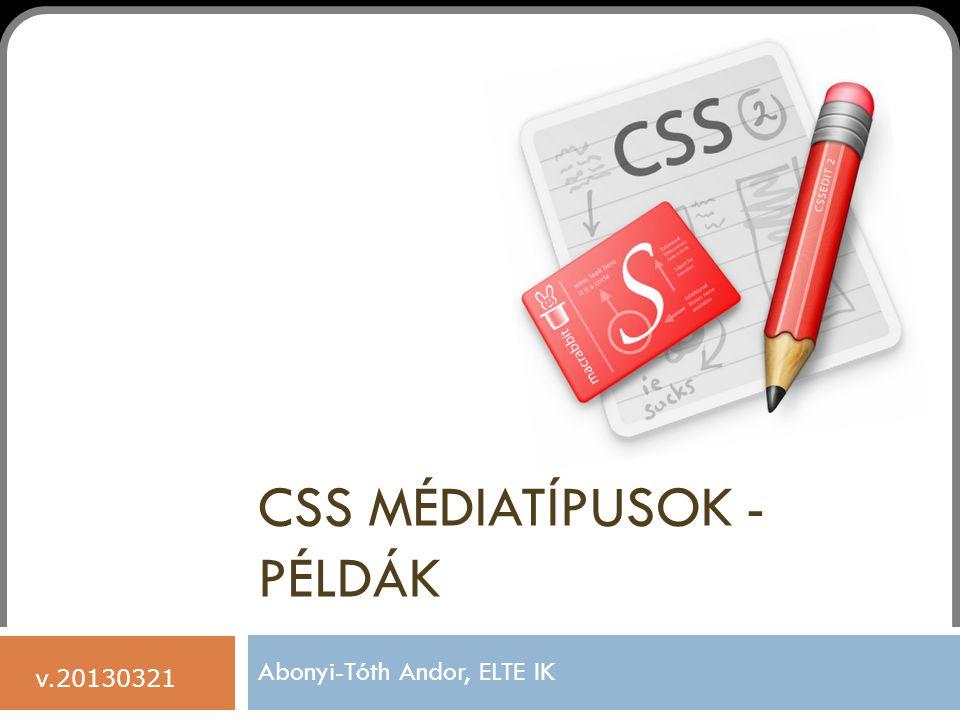 CSS MÉDIATÍPUSOK - PÉLDÁK Abonyi-Tóth Andor, ELTE IK v.20130321
