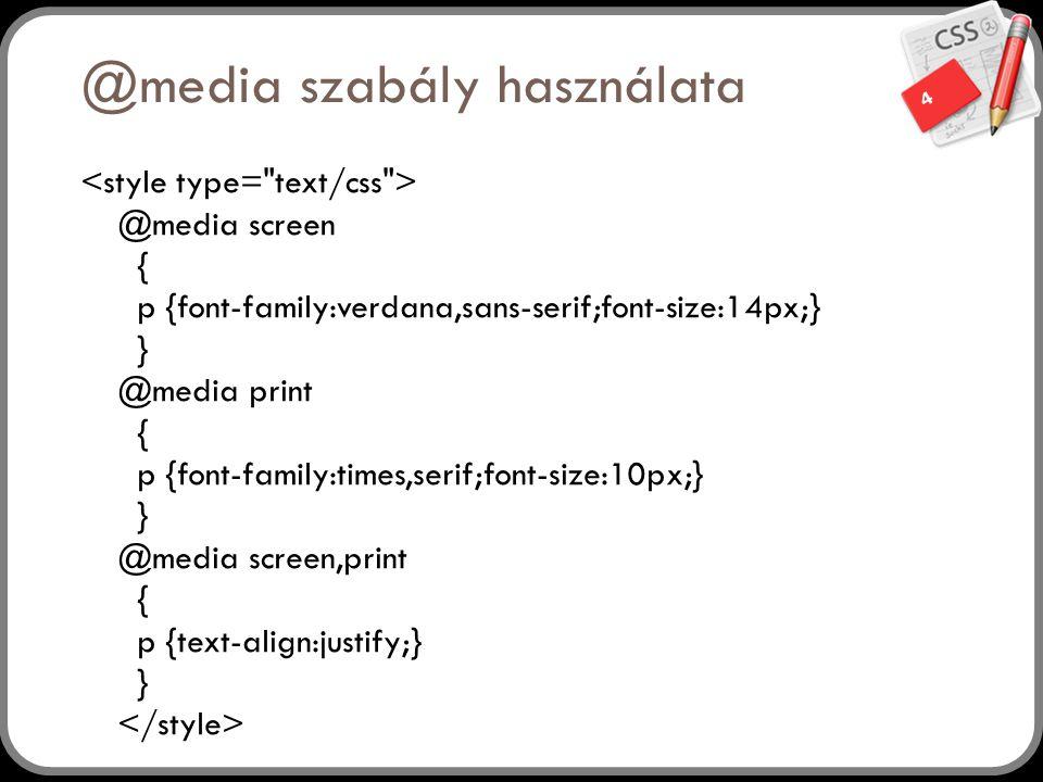 4 @media szabály használata @media screen { p {font-family:verdana,sans-serif;font-size:14px;} } @media print { p {font-family:times,serif;font-size:1