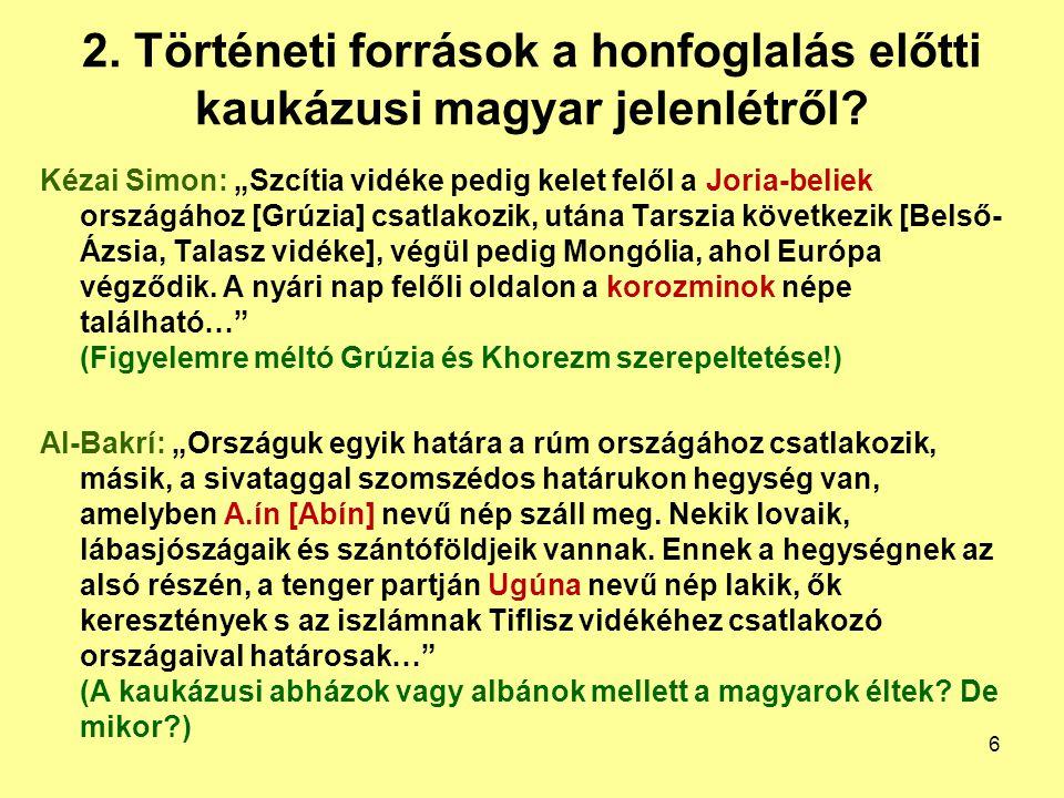 """2. Történeti források a honfoglalás előtti kaukázusi magyar jelenlétről? Kézai Simon: """"Szcítia vidéke pedig kelet felől a Joria-beliek országához [Grú"""