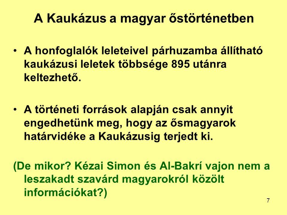 A Kaukázus a magyar őstörténetben A honfoglalók leleteivel párhuzamba állítható kaukázusi leletek többsége 895 utánra keltezhető. A történeti források