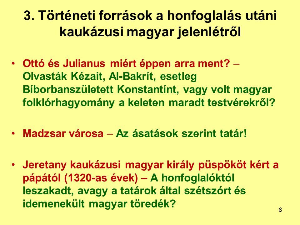 3. Történeti források a honfoglalás utáni kaukázusi magyar jelenlétről Ottó és Julianus miért éppen arra ment? – Olvasták Kézait, Al-Bakrít, esetleg B