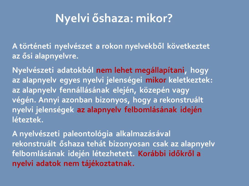 A történeti nyelvészet a rokon nyelvekből következtet az ősi alapnyelvre. Nyelvészeti adatokból nem lehet megállapítani, hogy az alapnyelv egyes nyelv