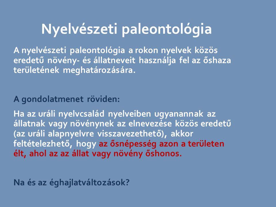 A nyelvészeti paleontológia a rokon nyelvek közös eredetű növény- és állatneveit használja fel az őshaza területének meghatározására. A gondolatmenet