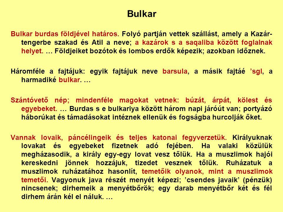 Bulkar Bulkar burdas földjével határos. Folyó partján vettek szállást, amely a Kazár- tengerbe szakad és Atil a neve; a kazárok s a saqaliba között fo