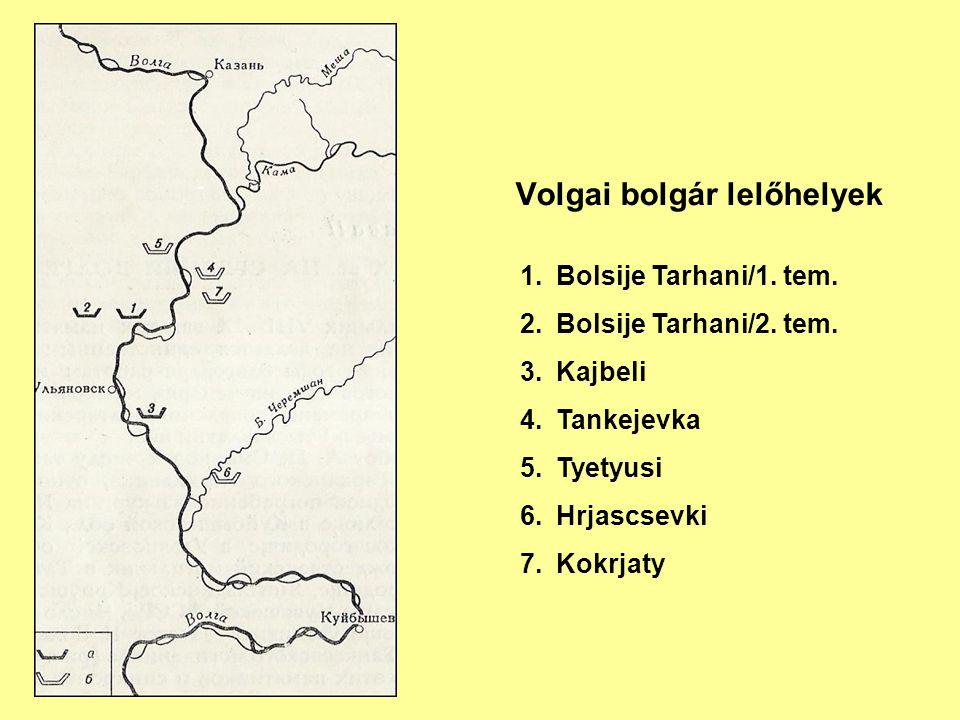 Volgai bolgár lelőhelyek 1.Bolsije Tarhani/1. tem. 2.Bolsije Tarhani/2. tem. 3.Kajbeli 4.Tankejevka 5.Tyetyusi 6.Hrjascsevki 7.Kokrjaty