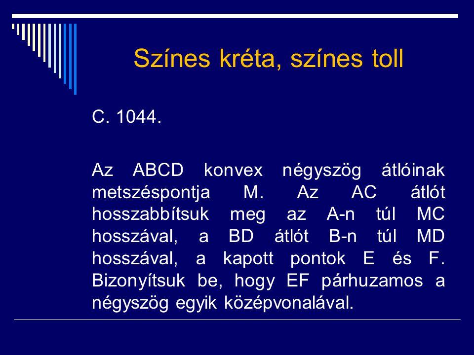 Színes kréta, színes toll C. 1044. Az ABCD konvex négyszög átlóinak metszéspontja M. Az AC átlót hosszabbítsuk meg az A-n túl MC hosszával, a BD átlót