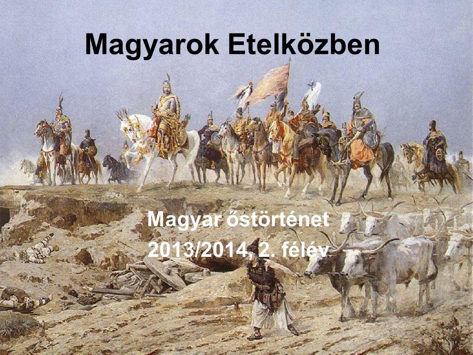 Magyarok Etelközben Magyar őstörténet 2013/2014, 2. félév