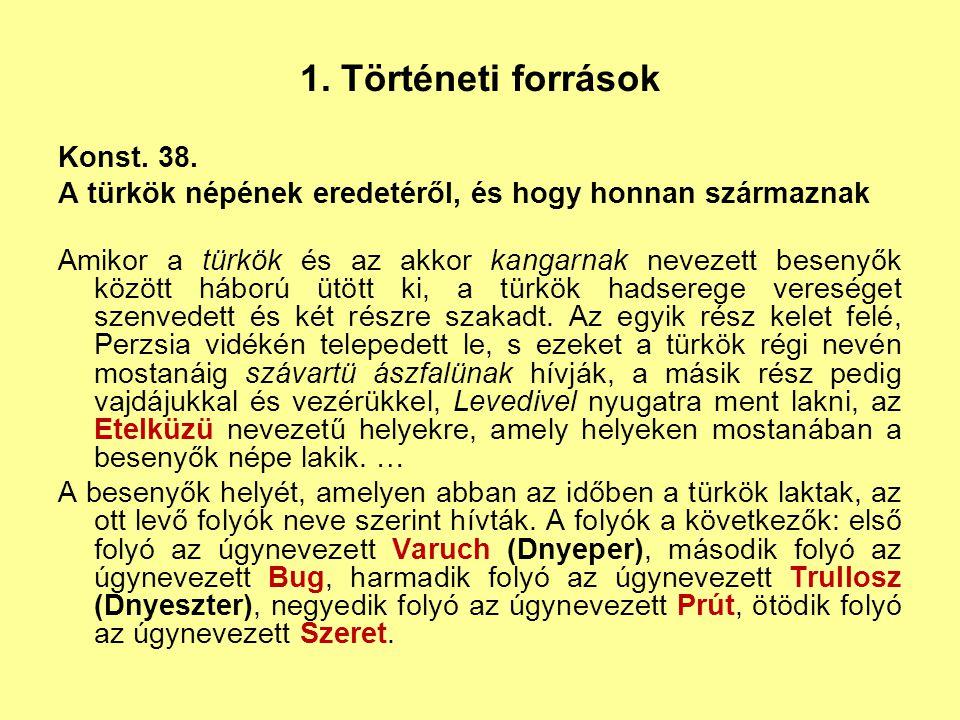 1. Történeti források Konst. 38. A türkök népének eredetéről, és hogy honnan származnak Amikor a türkök és az akkor kangarnak nevezett besenyők között
