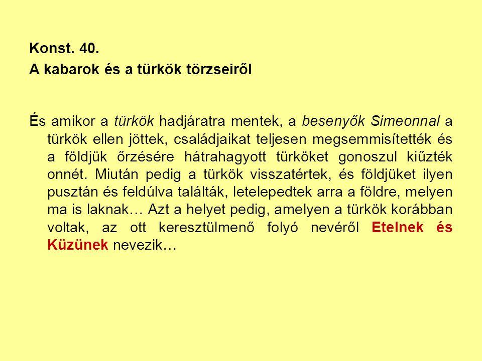 Konst. 40. A kabarok és a türkök törzseiről És amikor a türkök hadjáratra mentek, a besenyők Simeonnal a türkök ellen jöttek, családjaikat teljesen me