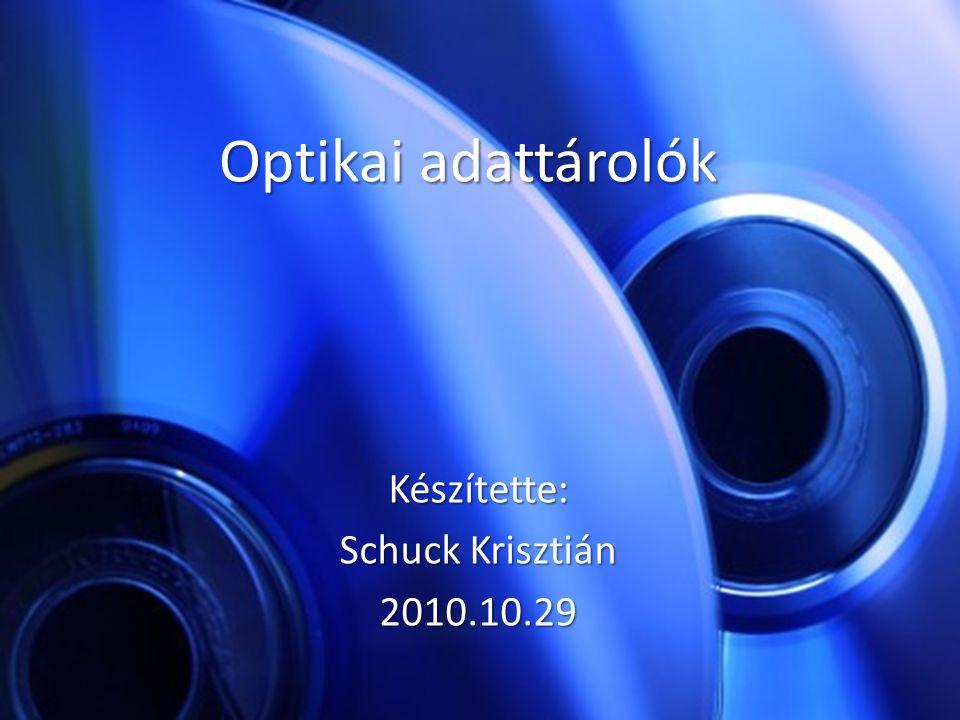 Optikai adattárolók Készítette: Schuck Krisztián 2010.10.29