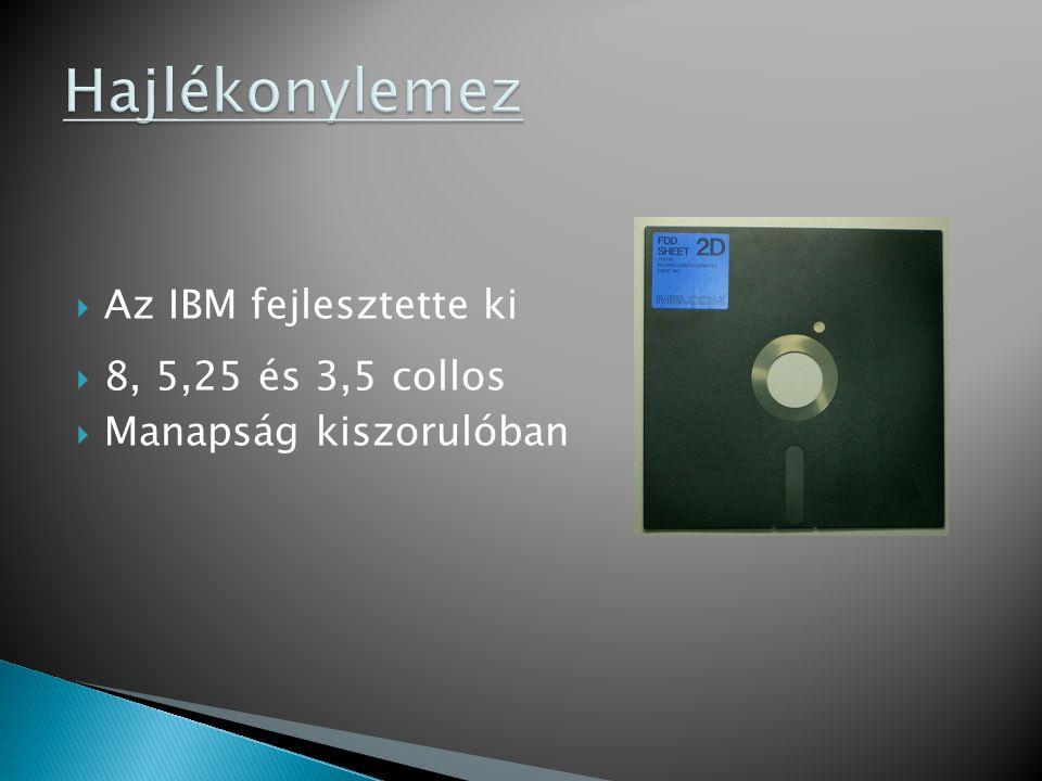  Az IBM fejlesztette ki  8, 5,25 és 3,5 collos  Manapság kiszorulóban