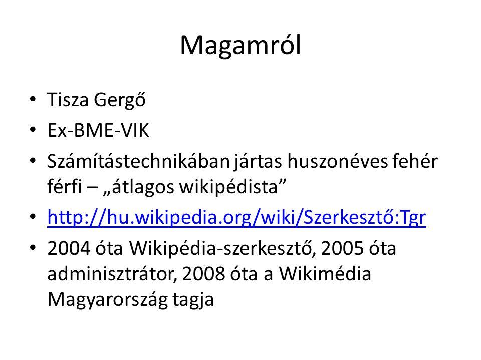 """Magamról Tisza Gergő Ex-BME-VIK Számítástechnikában jártas huszonéves fehér férfi – """"átlagos wikipédista http://hu.wikipedia.org/wiki/Szerkesztő:Tgr 2004 óta Wikipédia-szerkesztő, 2005 óta adminisztrátor, 2008 óta a Wikimédia Magyarország tagja"""