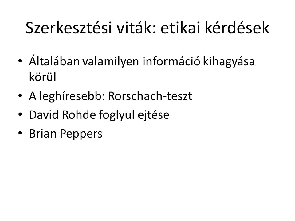 Szerkesztési viták: etikai kérdések Általában valamilyen információ kihagyása körül A leghíresebb: Rorschach-teszt David Rohde foglyul ejtése Brian Peppers