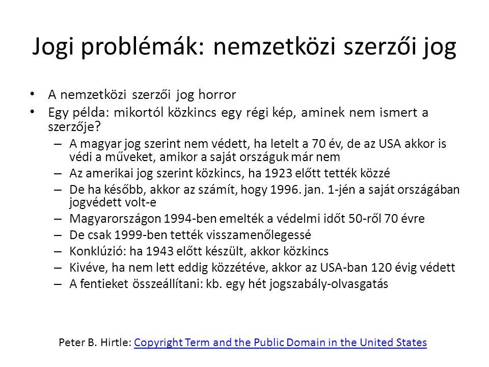 Jogi problémák: nemzetközi szerzői jog A nemzetközi szerzői jog horror Egy példa: mikortól közkincs egy régi kép, aminek nem ismert a szerzője.