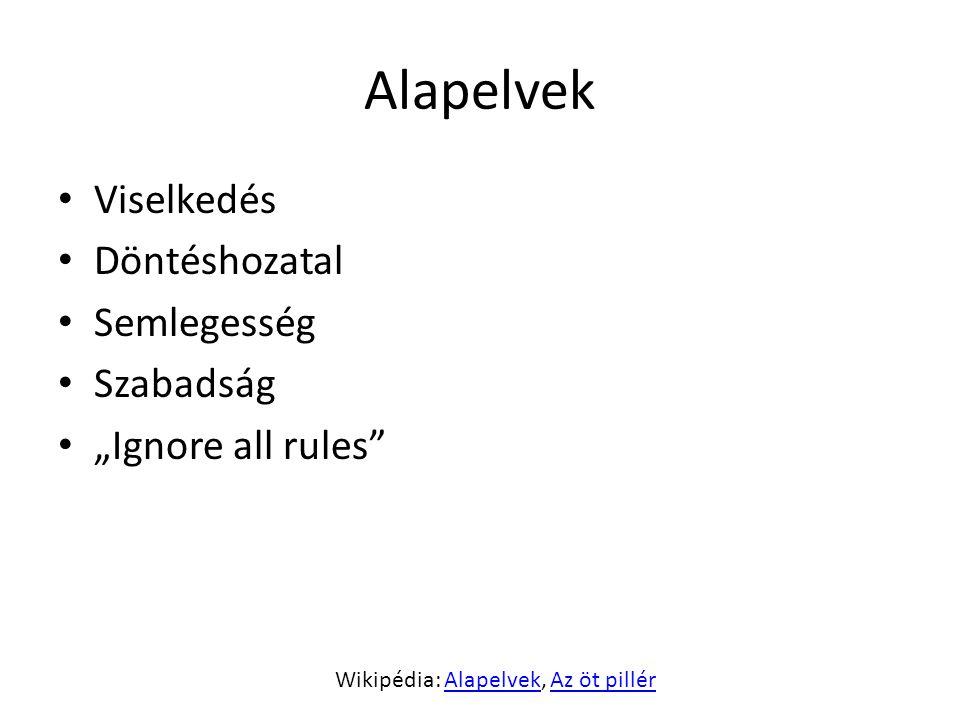"""Alapelvek Viselkedés Döntéshozatal Semlegesség Szabadság """"Ignore all rules Wikipédia: Alapelvek, Az öt pillérAlapelvekAz öt pillér"""