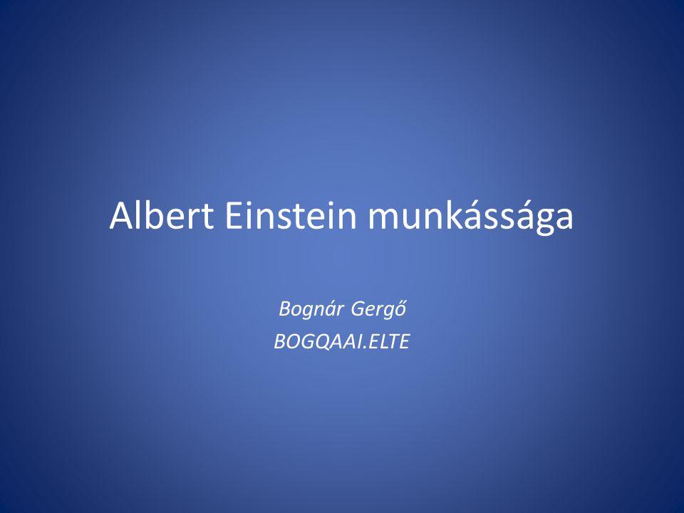 Albert Einstein munkássága Bognár Gergő BOGQAAI.ELTE