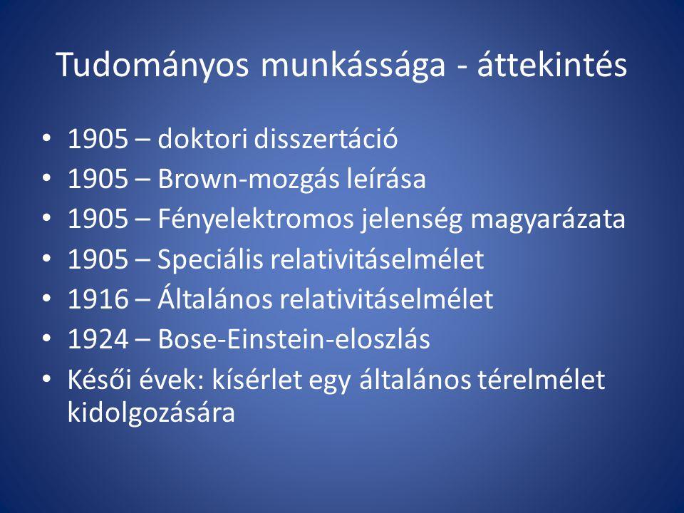 Tudományos munkássága - áttekintés 1905 – doktori disszertáció 1905 – Brown-mozgás leírása 1905 – Fényelektromos jelenség magyarázata 1905 – Speciális