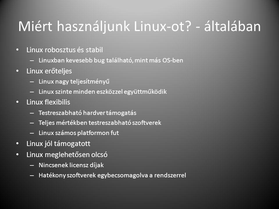 Miért használjunk Linux-ot? - általában Linux robosztus és stabil – Linuxban kevesebb bug található, mint más OS-ben Linux erőteljes – Linux nagy telj