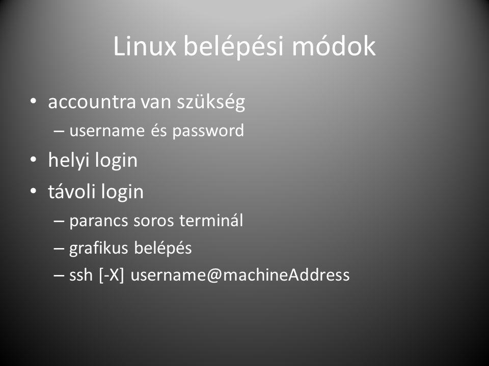 Linux belépési módok accountra van szükség – username és password helyi login távoli login – parancs soros terminál – grafikus belépés – ssh [-X] user