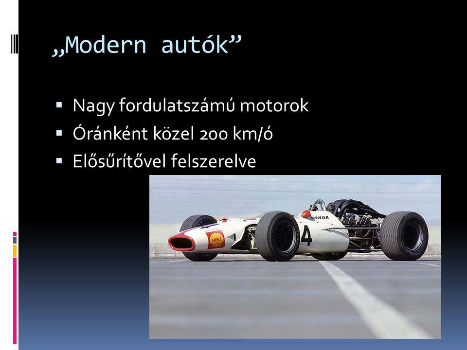 """""""Modern autók  Nagy fordulatszámú motorok  Óránként közel 200 km/ó  Elősűrítővel felszerelve"""