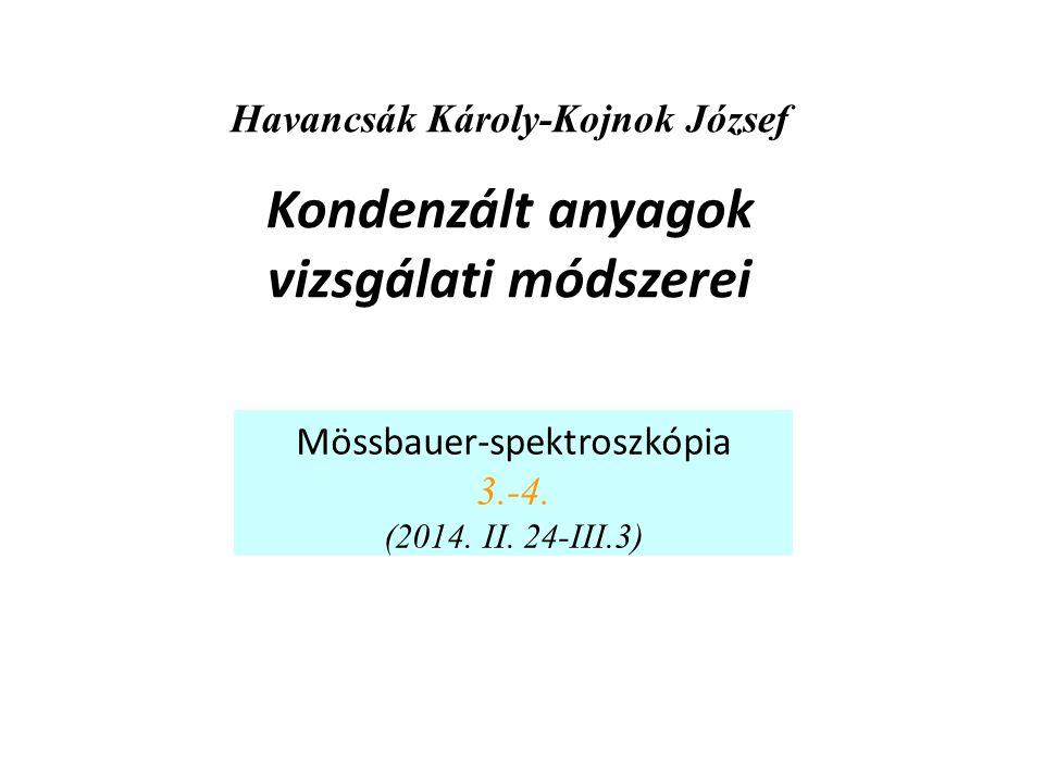 Havancsák Károly-Kojnok József Kondenzált anyagok vizsgálati módszerei Mössbauer-spektroszkópia 3.-4. (2014. II. 24-III.3)