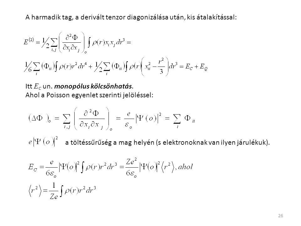 26 A harmadik tag, a derivált tenzor diagonizálása után, kis átalakítással: Itt E C un. monopólus kölcsönhatás. Ahol a Poisson egyenlet szerinti jelöl