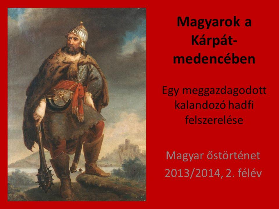 Magyarok a Kárpát- medencében Egy meggazdagodott kalandozó hadfi felszerelése Magyar őstörténet 2013/2014, 2. félév