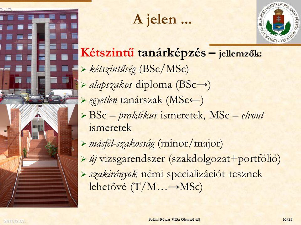 ELTE A jelen... Kétszintű tanárképzés – jellemzők:  kétszintűség (BSc/MSc)  alapszakos diploma (BSc→)  egyetlen tanárszak (MSc←)  BSc – praktikus