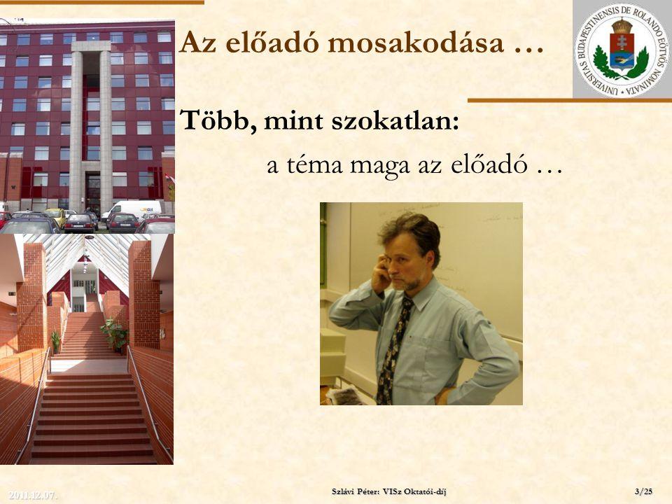 ELTE Az előadó mosakodása … Több, mint szokatlan: a téma maga az előadó … … tevékenysége Szlávi Péter: VISz Oktatói-díj 2011.12.07. 3/25