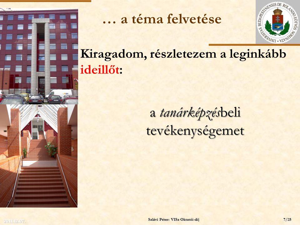 ELTE … a téma felvetése Kiragadom, részletezem a leginkább ideillőt: Szlávi Péter: VISz Oktatói-díj 2011.12.07. a tanárképzésbeli tevékenységemet 7/25