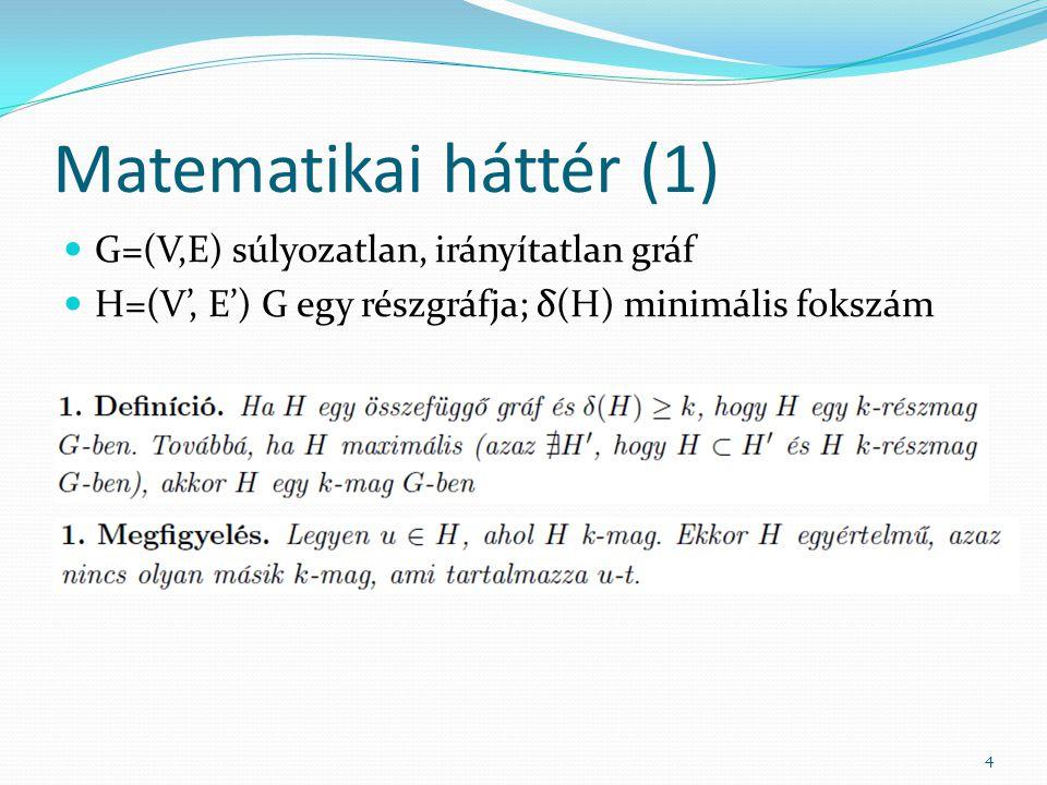 Matematikai háttér (1) G=(V,E) súlyozatlan, irányítatlan gráf H=(V', E') G egy részgráfja; δ(H) minimális fokszám 4