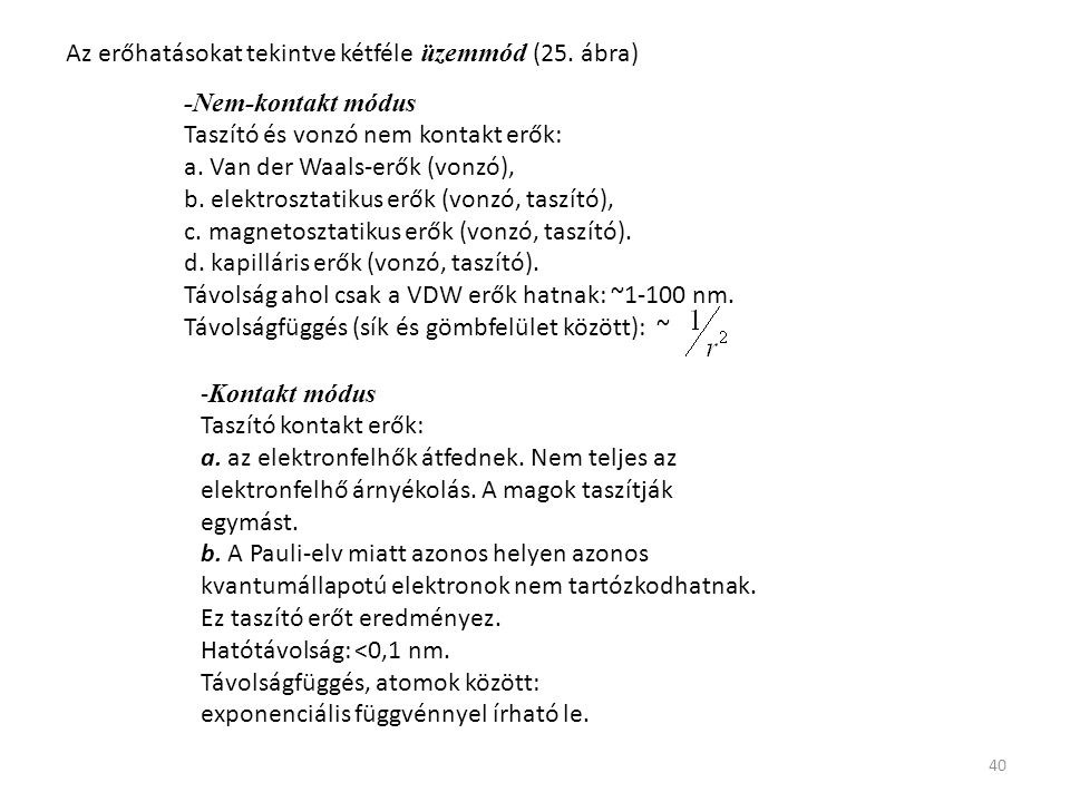 40 -Nem-kontakt módus Taszító és vonzó nem kontakt erők: a. Van der Waals-erők (vonzó), b. elektrosztatikus erők (vonzó, taszító), c. magnetosztatikus