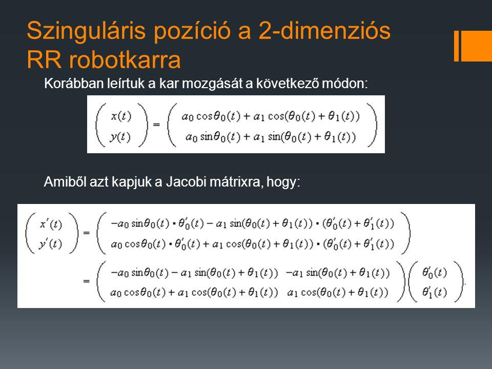 Szinguláris pozíció a 2-dimenziós RR robotkarra Korábban leírtuk a kar mozgását a következő módon: Amiből azt kapjuk a Jacobi mátrixra, hogy: