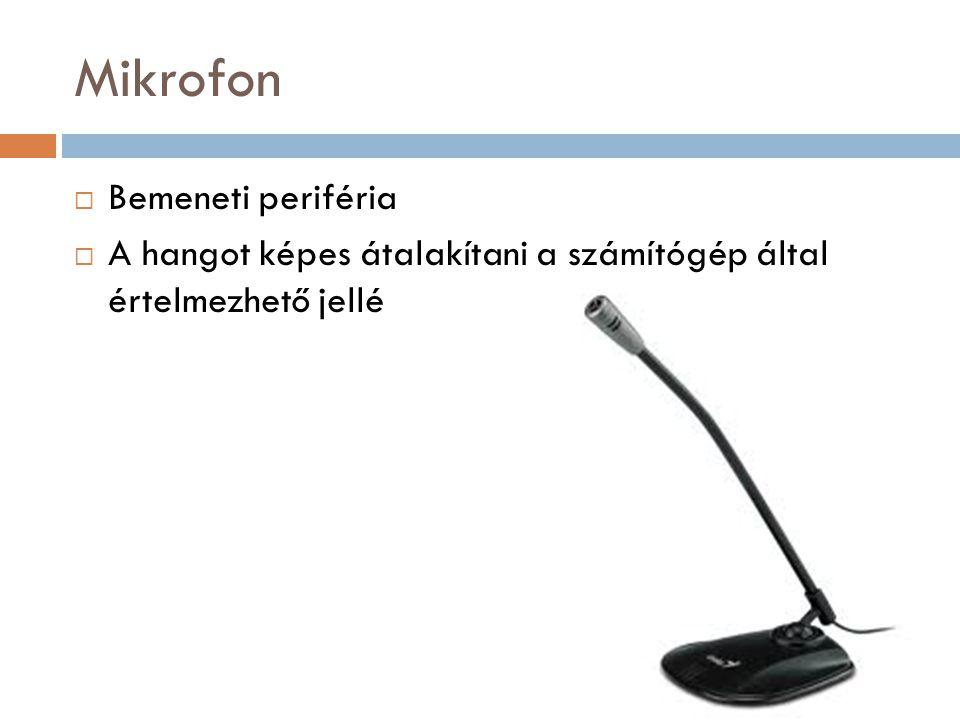 Mikrofon  Bemeneti periféria  A hangot képes átalakítani a számítógép által értelmezhető jellé